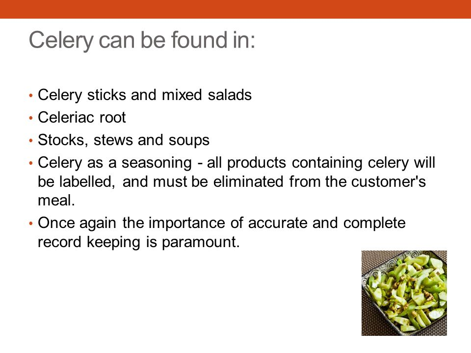 Celery can be found in: Celery sticks and mixed salads Celeriac root