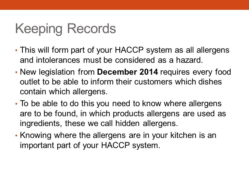 Keeping Records This will form part of your HACCP system as all allergens and intolerances must be considered as a hazard.