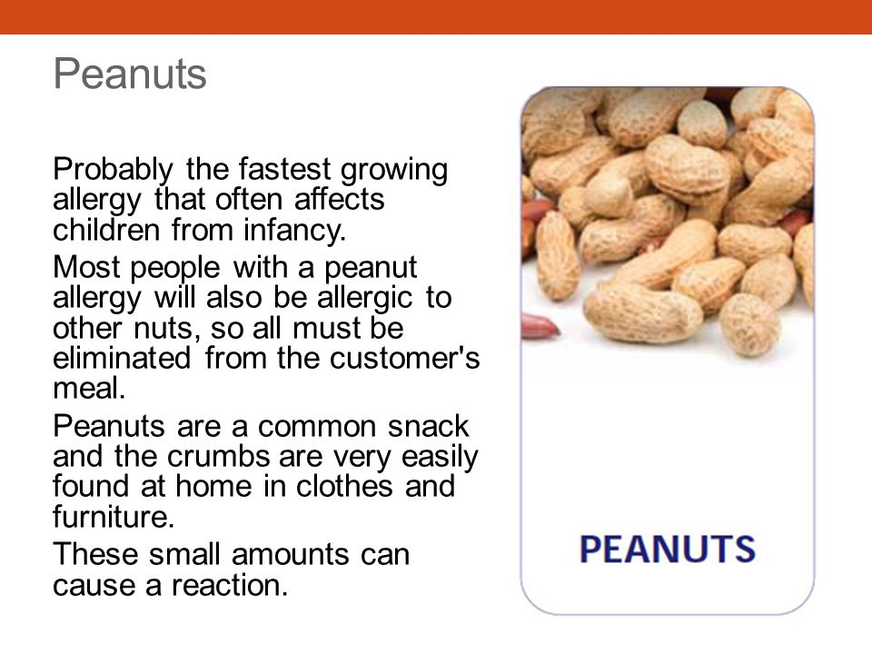 Peanuts Probably the fastest growing allergy that often affects children from infancy.