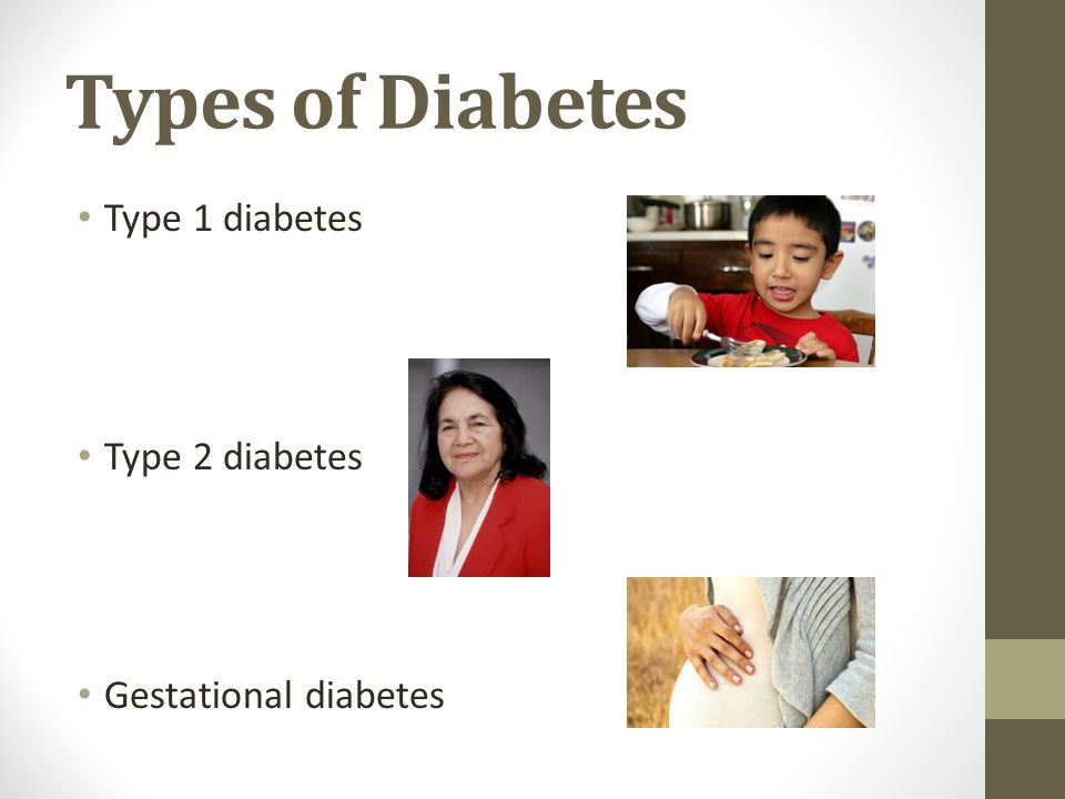 Types of Diabetes Type 1 diabetes Type 2 diabetes Gestational diabetes