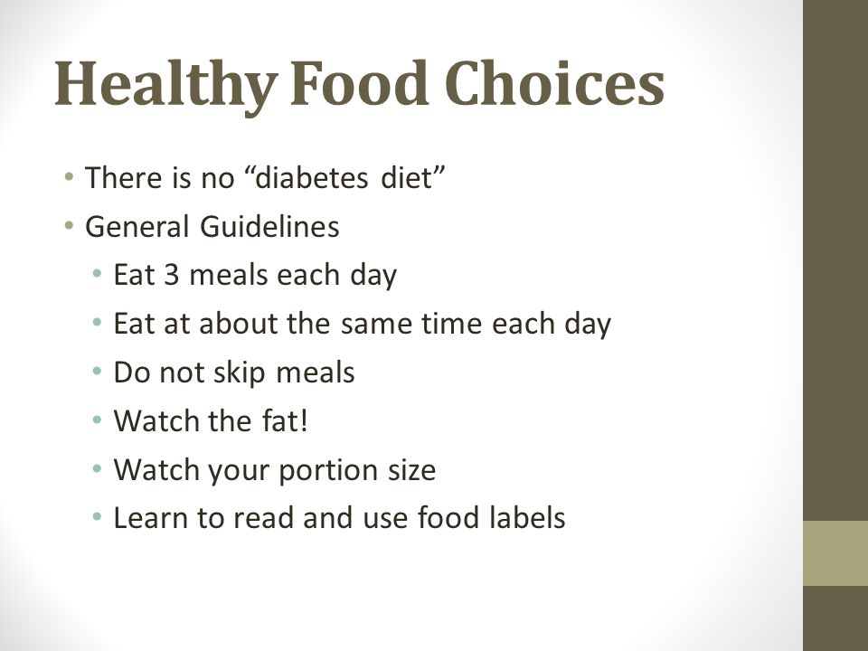Healthy Food Choices There is no diabetes diet General Guidelines