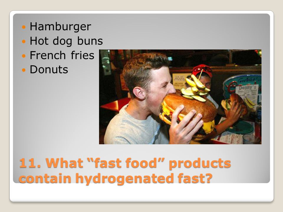 11. What fast food products contain hydrogenated fast