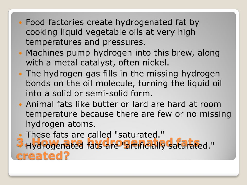 3. How are hydrogenated fats created