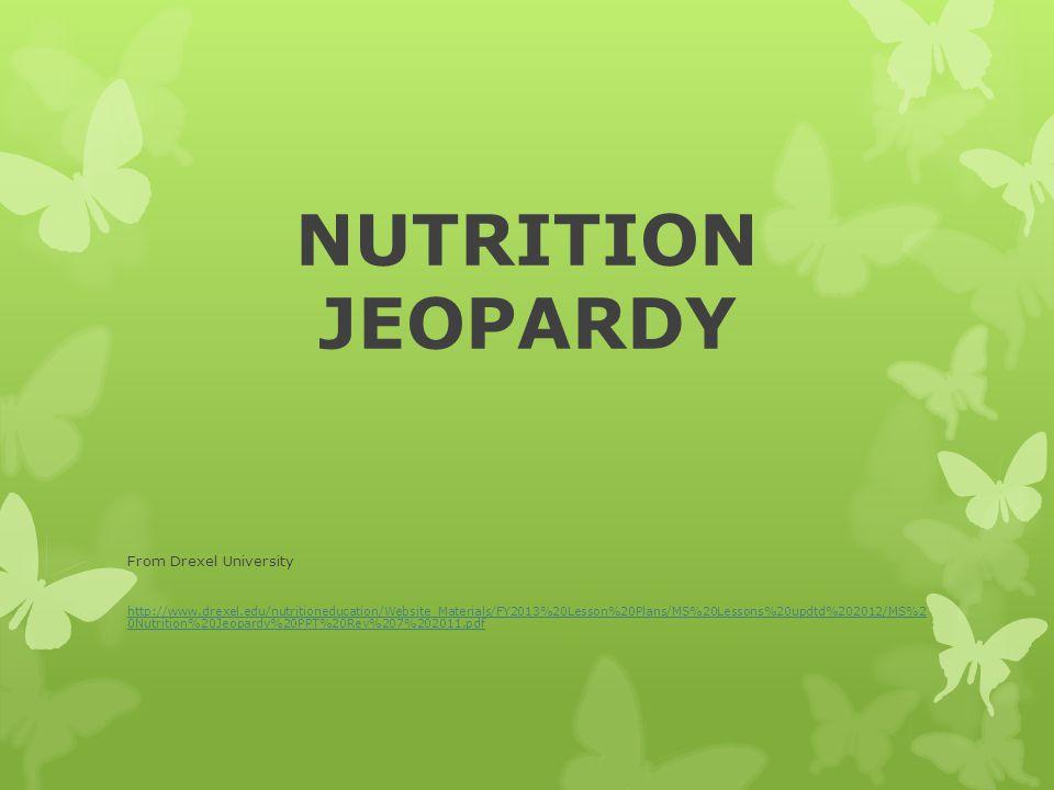 NUTRITION JEOPARDY From Drexel University