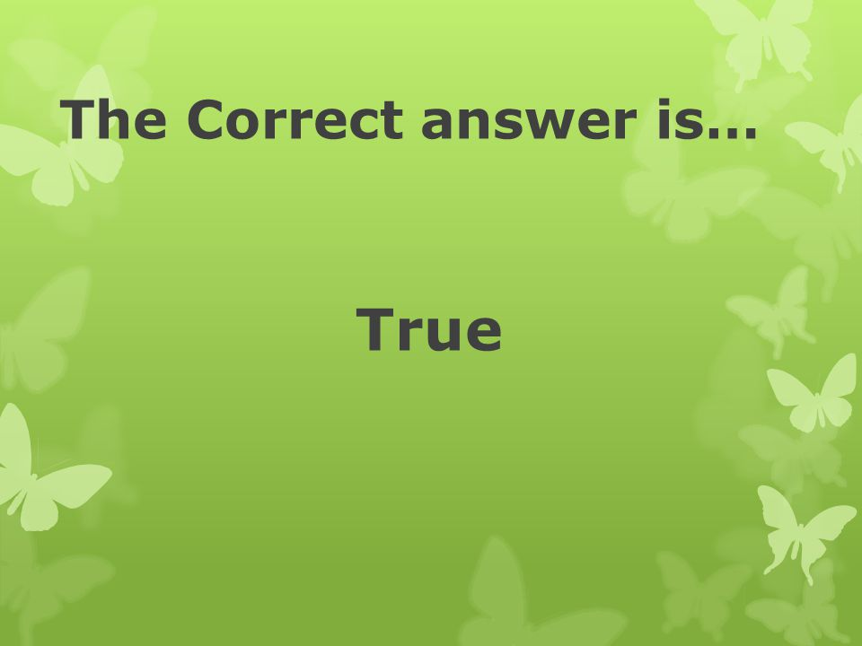 The Correct answer is… True
