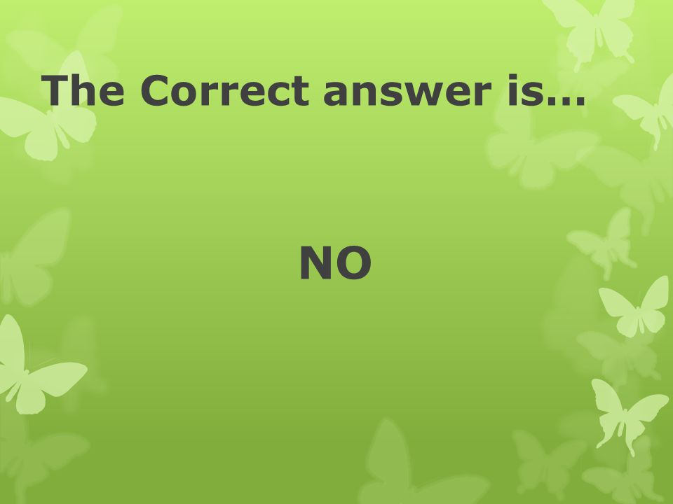 The Correct answer is… NO