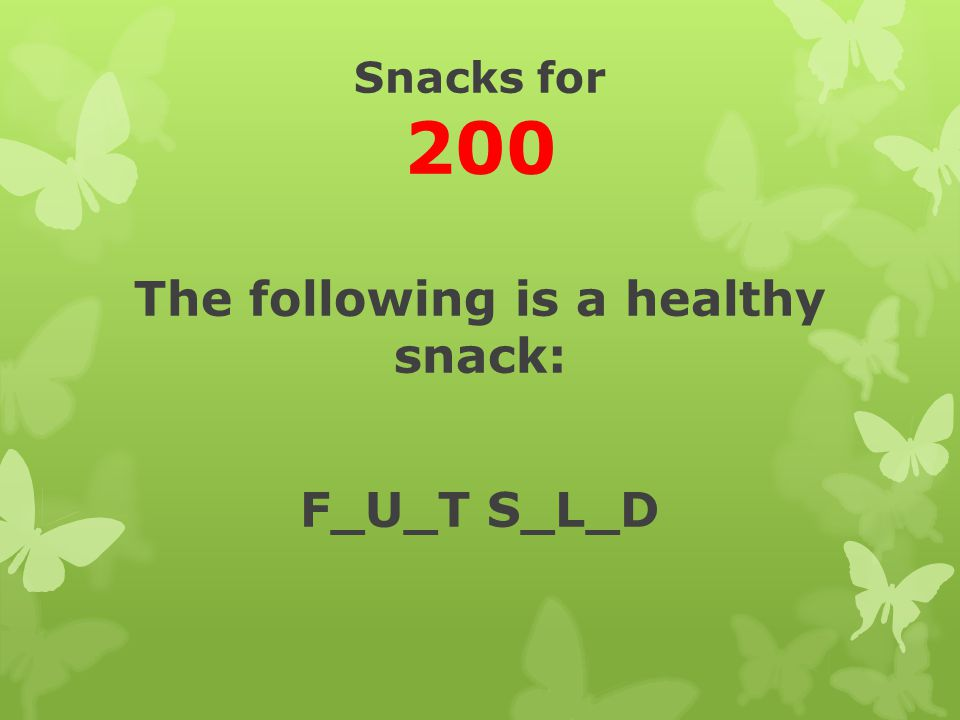 The following is a healthy snack: F_U_T S_L_D