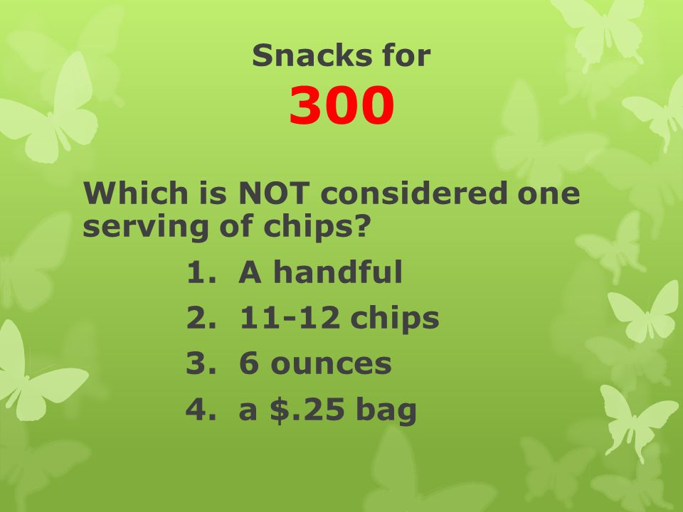 Snacks for 300 Which is NOT considered one serving of chips.