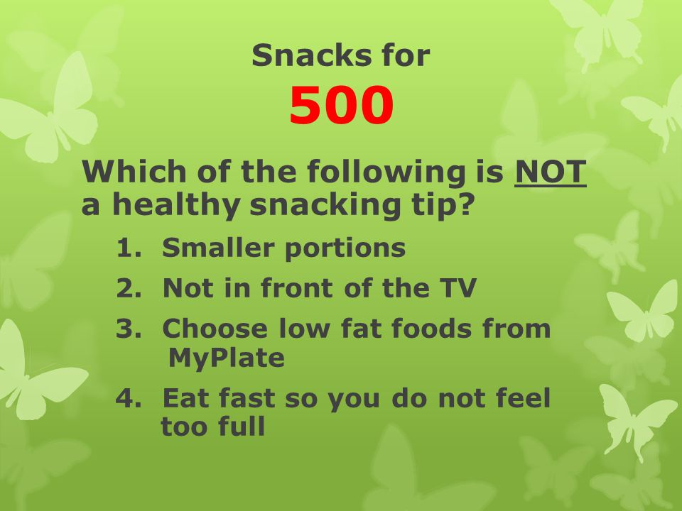 Which of the following is NOT a healthy snacking tip