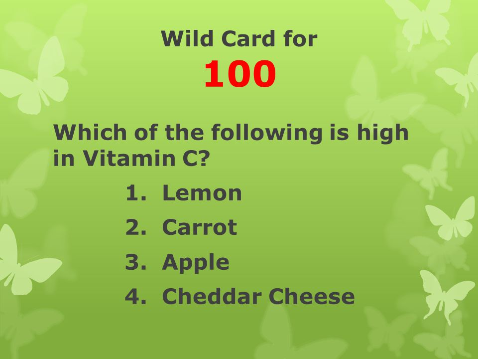 Wild Card for 100 Which of the following is high in Vitamin C.