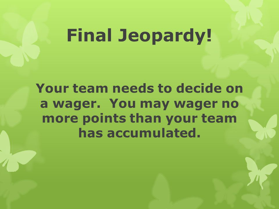 Final Jeopardy. Your team needs to decide on a wager.