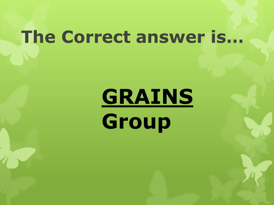 The Correct answer is… GRAINS Group