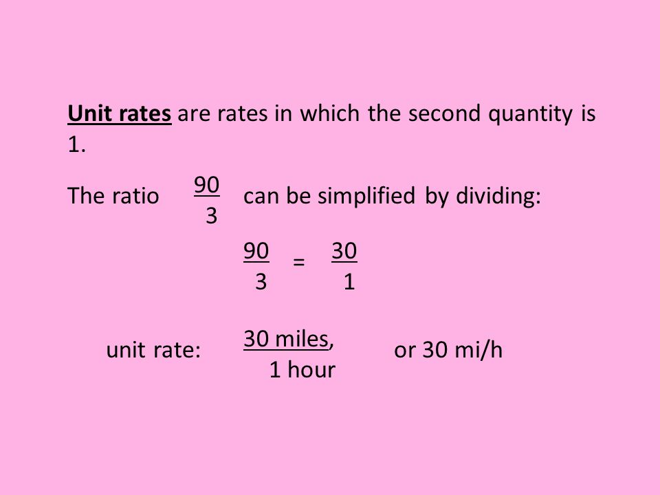 Unit rates are rates in which the second quantity is 1.
