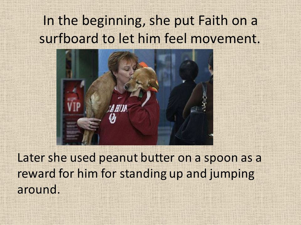 In the beginning, she put Faith on a surfboard to let him feel movement.