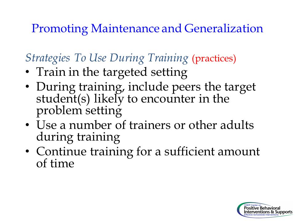 Promoting Maintenance and Generalization