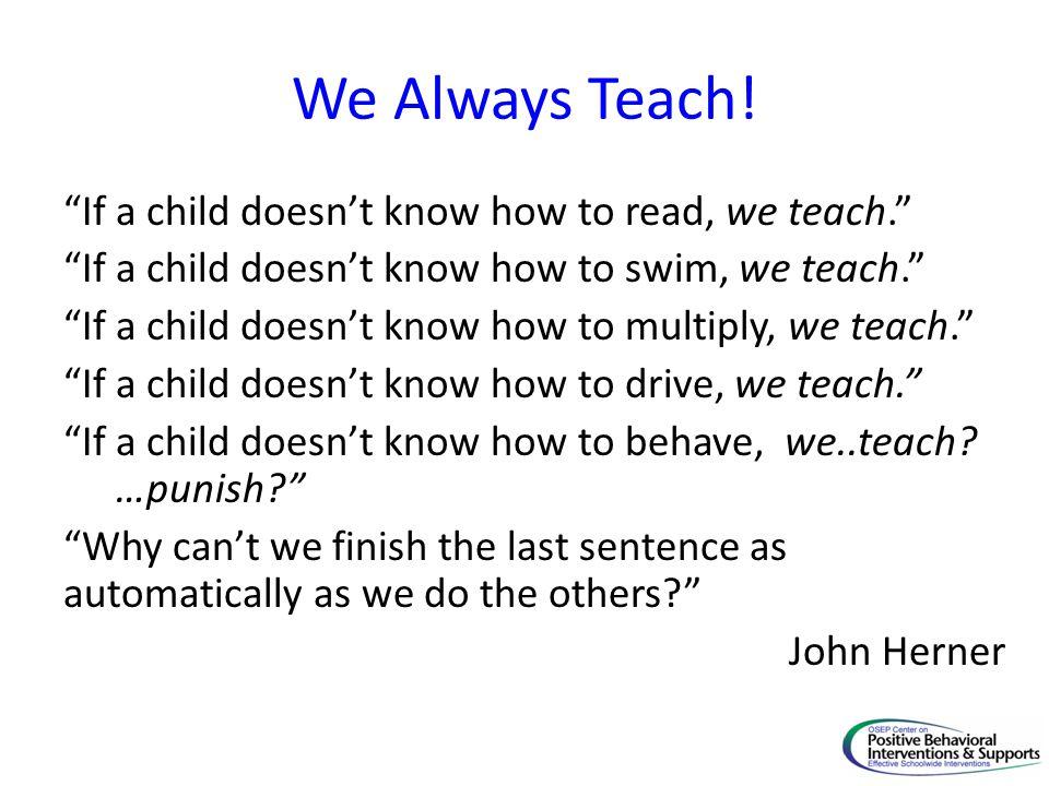 We Always Teach!