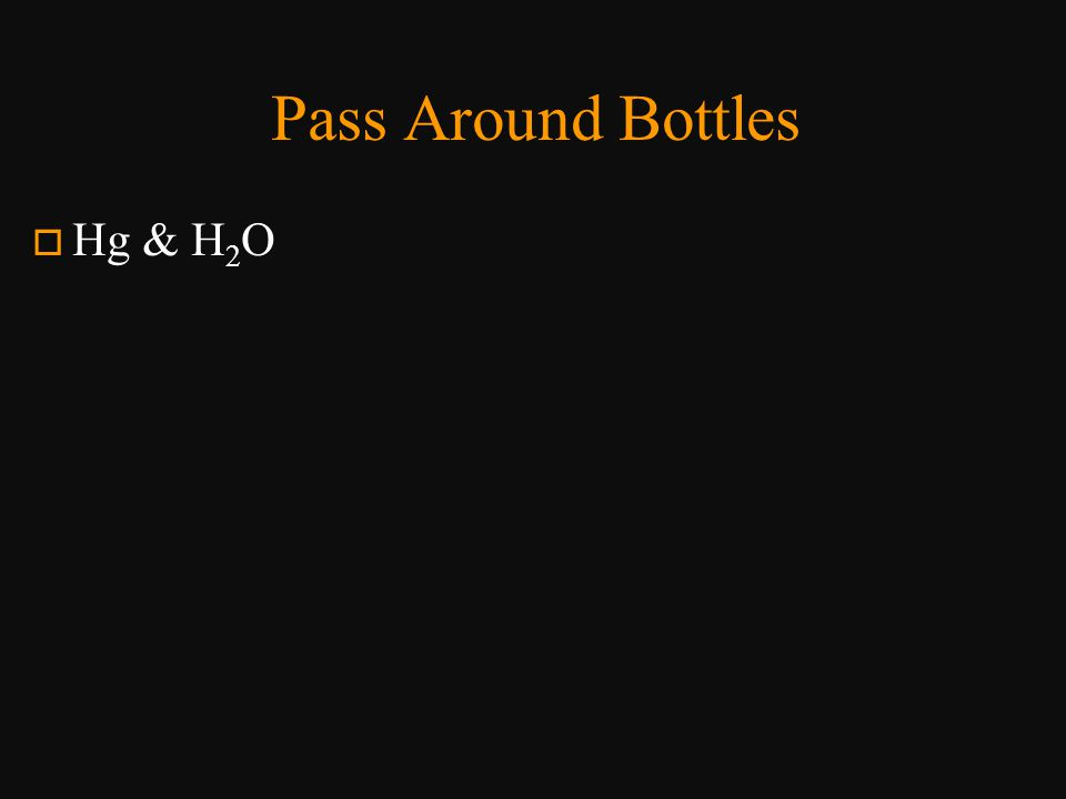 Pass Around Bottles Hg & H2O