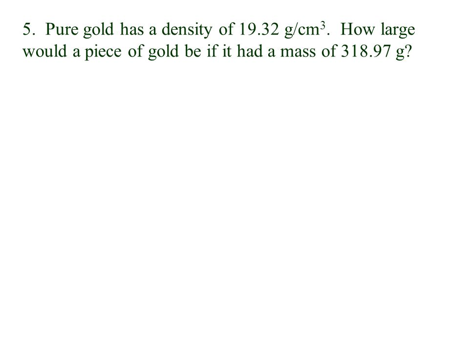 5. Pure gold has a density of 19. 32 g/cm3