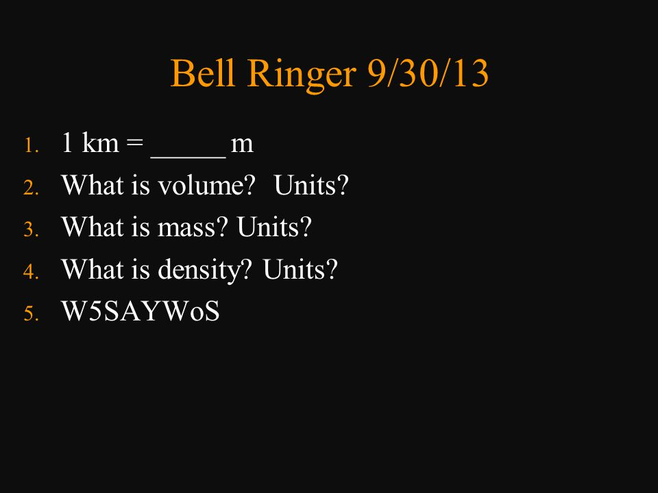 Bell Ringer 9/30/13 1 km = _____ m What is volume Units