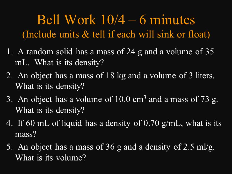 Bell Work 10/4 – 6 minutes (Include units & tell if each will sink or float)