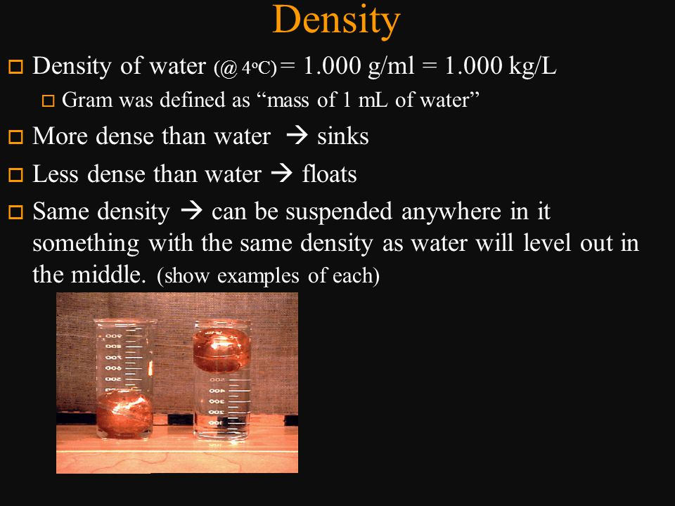 Density Density of water (@ 4oC) = 1.000 g/ml = 1.000 kg/L