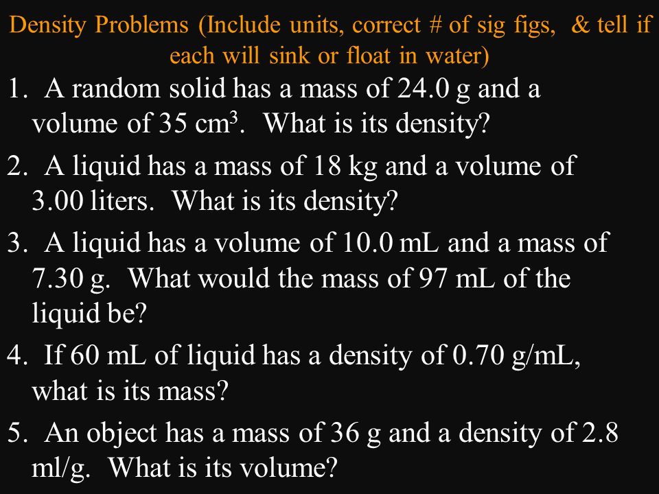 4. If 60 mL of liquid has a density of 0.70 g/mL, what is its mass