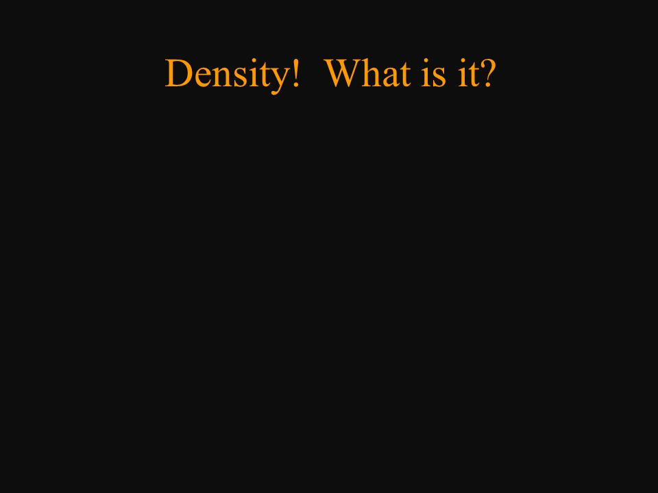 Density! What is it