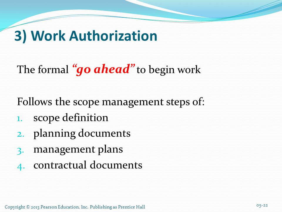 3) Work Authorization The formal go ahead to begin work