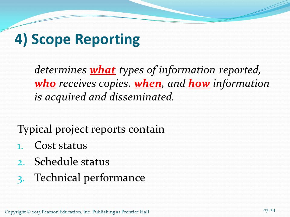 4) Scope Reporting determines what types of information reported, who receives copies, when, and how information is acquired and disseminated.