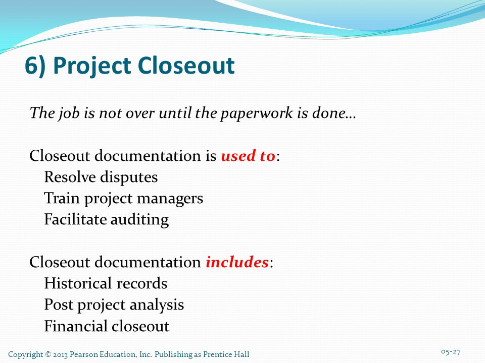 6) Project Closeout The job is not over until the paperwork is done…