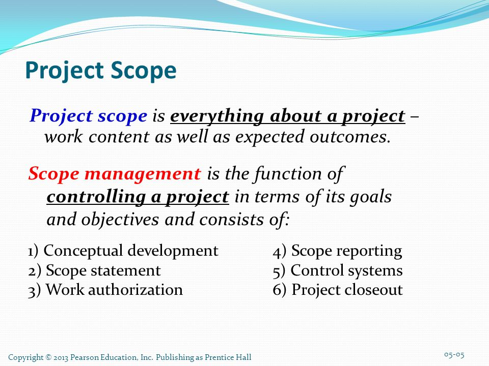 Project Scope Project scope is everything about a project – work content as well as expected outcomes.