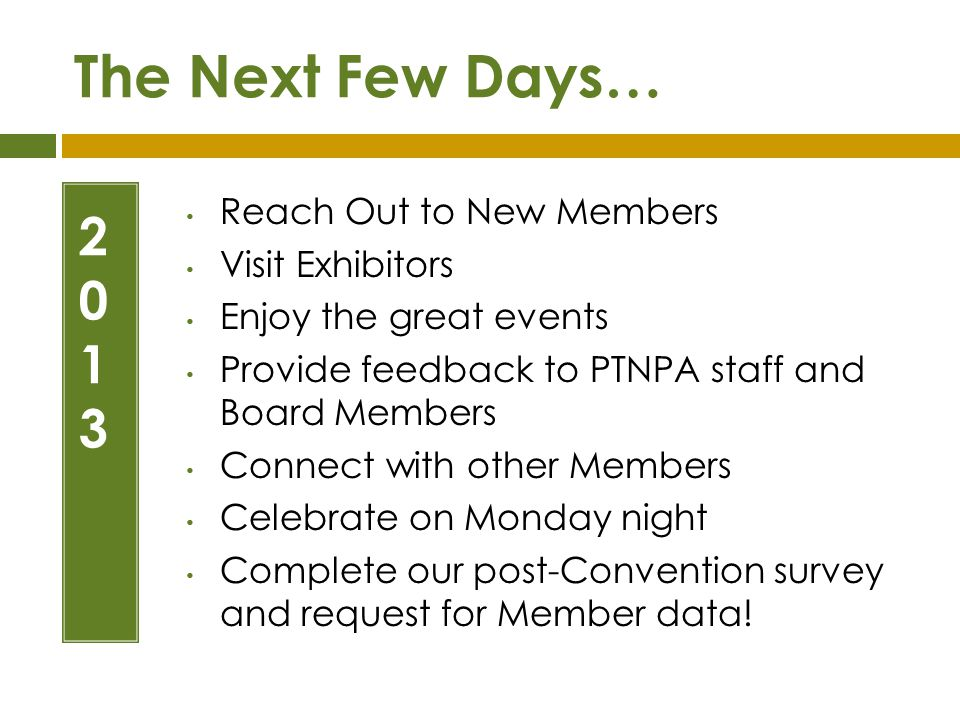 The Next Few Days… 2 0 1 3 Reach Out to New Members Visit Exhibitors