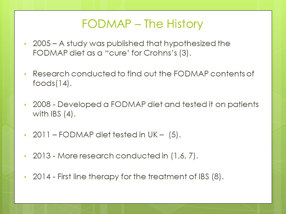 FODMAP – The History 2005 – A study was published that hypothesized the FODMAP diet as a cure' for Crohns's (3).