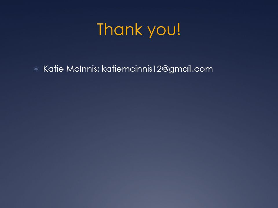 Thank you! Katie McInnis: katiemcinnis12@gmail.com