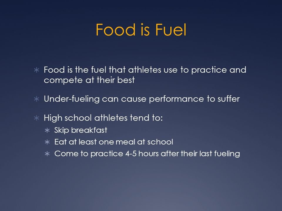 Food is Fuel Food is the fuel that athletes use to practice and compete at their best. Under-fueling can cause performance to suffer.