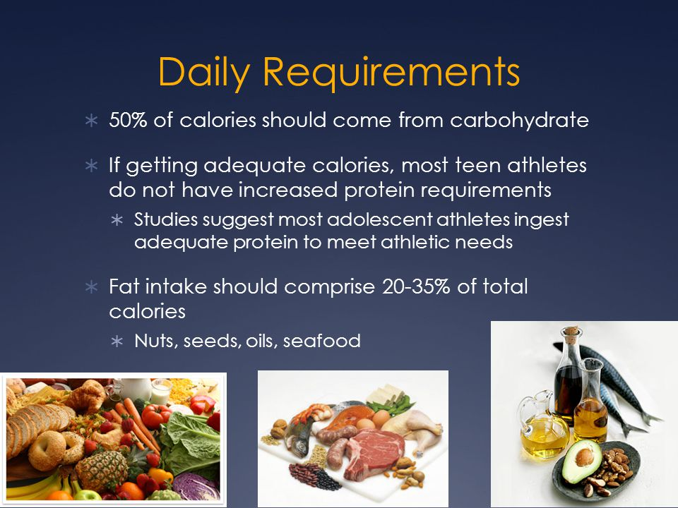 Daily Requirements 50% of calories should come from carbohydrate
