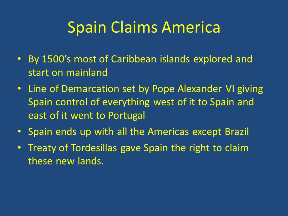 Spain Claims America By 1500's most of Caribbean islands explored and start on mainland.