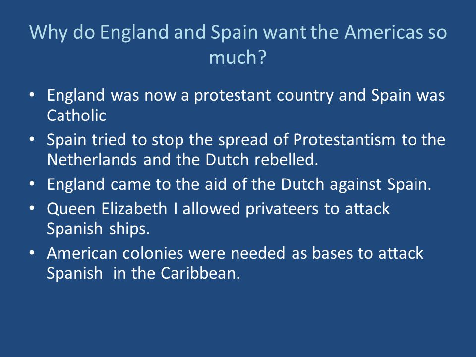 Why do England and Spain want the Americas so much