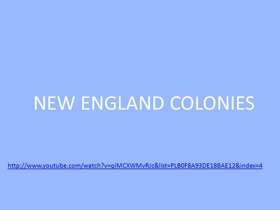 NEW ENGLAND COLONIES http://www.youtube.com/watch v=qiMCXWMvRJc&list=PLB0F8A93DE18BAE12&index=4
