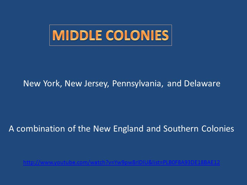 MIDDLE COLONIES New York, New Jersey, Pennsylvania, and Delaware