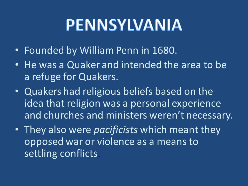 PENNSYLVANIA Founded by William Penn in 1680.