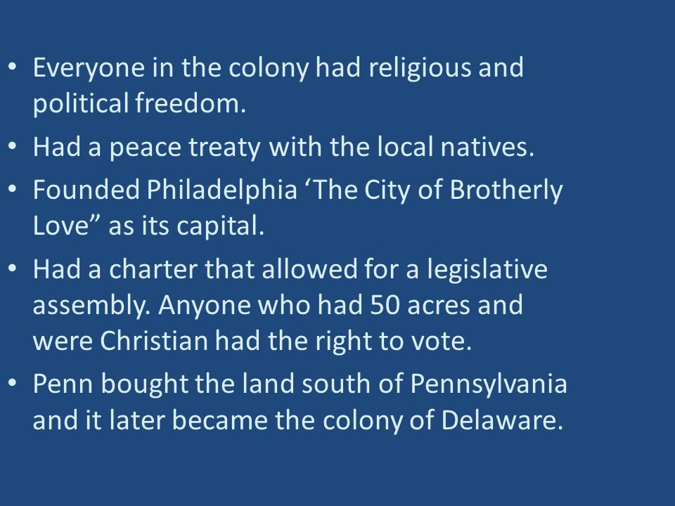 Everyone in the colony had religious and political freedom.