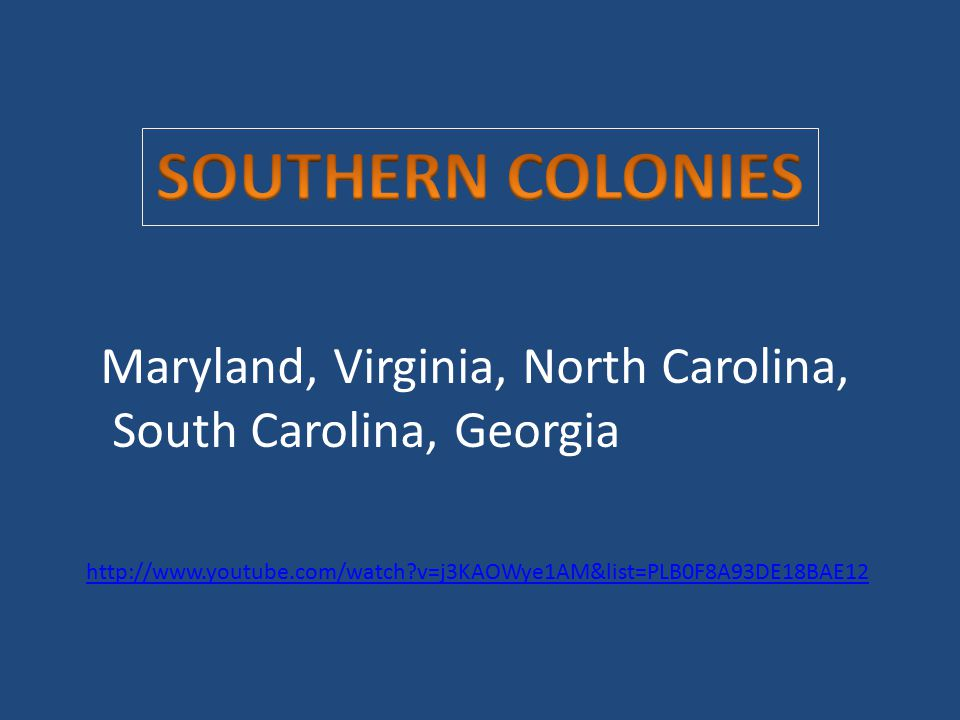 SOUTHERN COLONIES Maryland, Virginia, North Carolina,