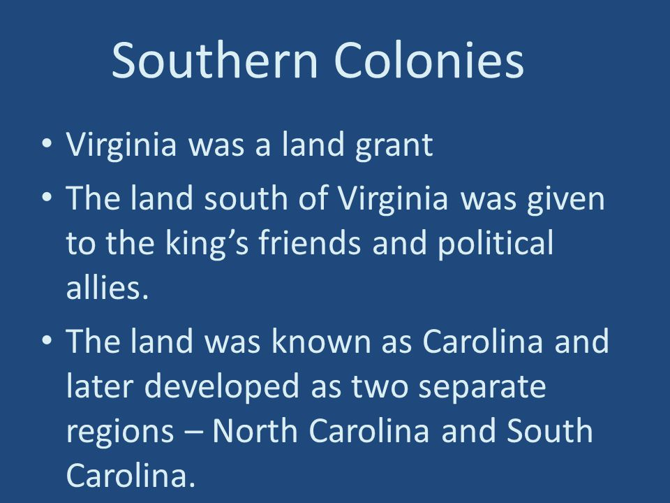 Southern Colonies Virginia was a land grant