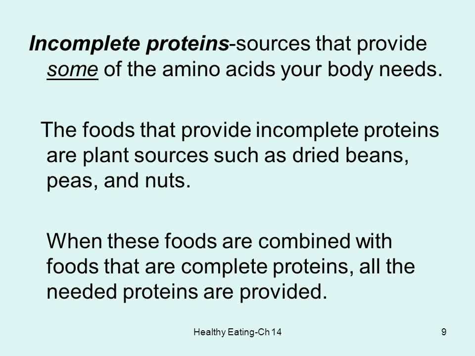 Incomplete proteins-sources that provide some of the amino acids your body needs.