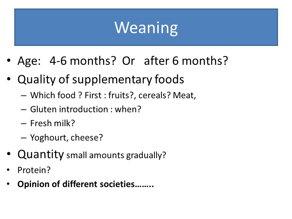 Weaning Age: 4-6 months Or after 6 months