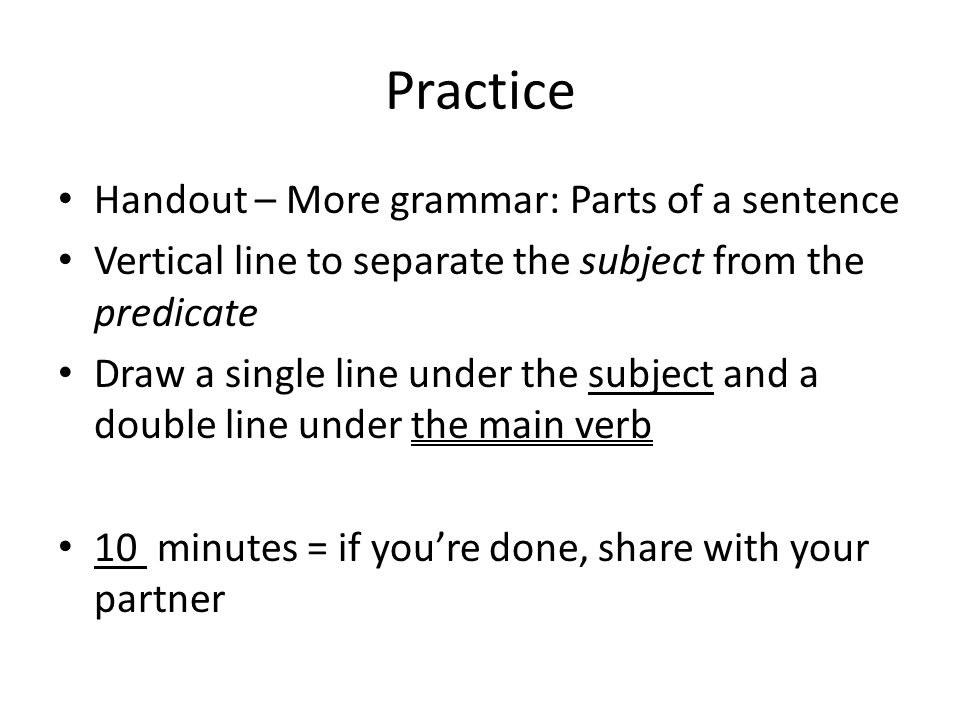 Practice Handout – More grammar: Parts of a sentence