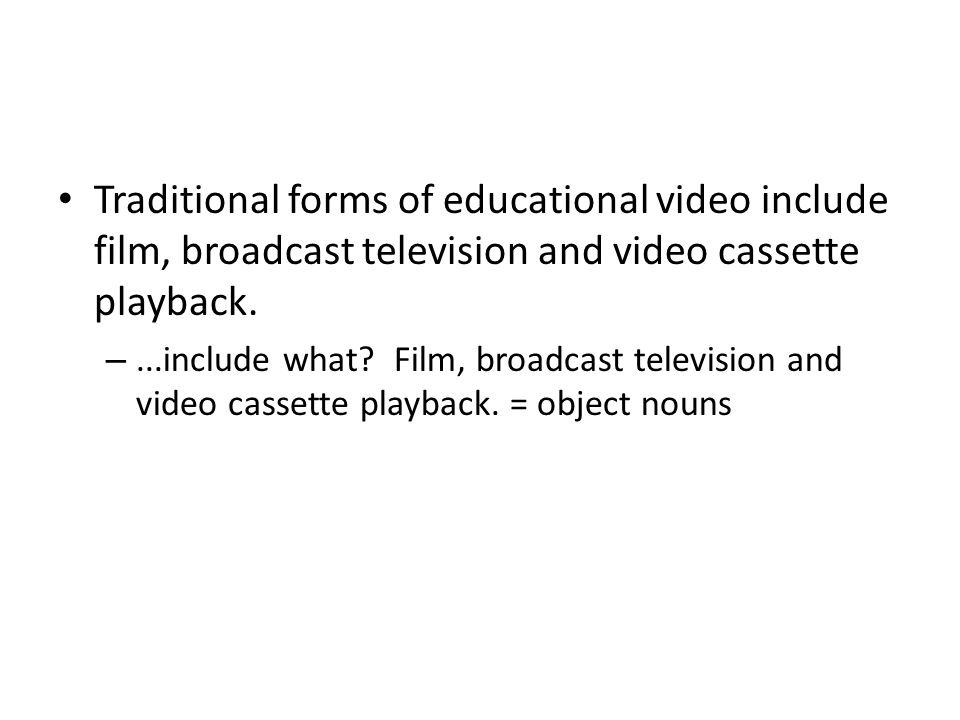 Traditional forms of educational video include film, broadcast television and video cassette playback.
