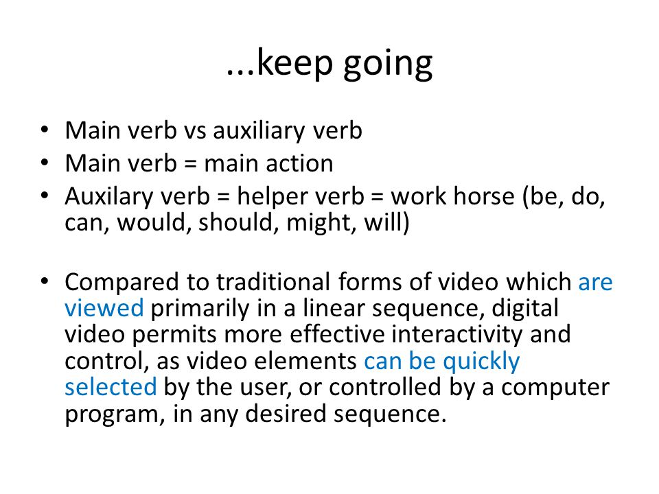 ...keep going Main verb vs auxiliary verb Main verb = main action