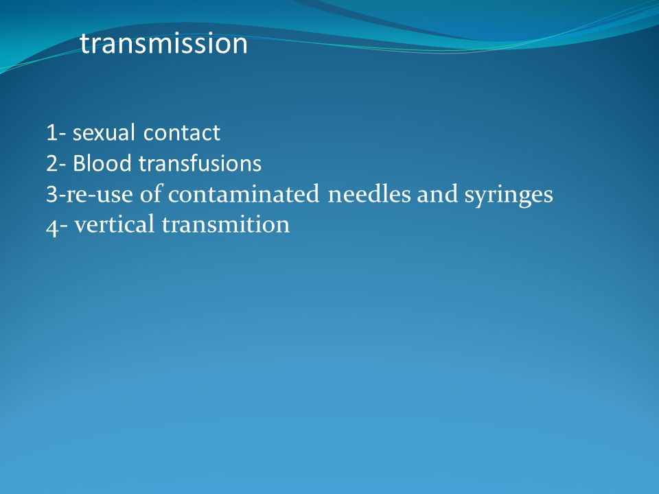 transmission 1- sexual contact 2- Blood transfusions